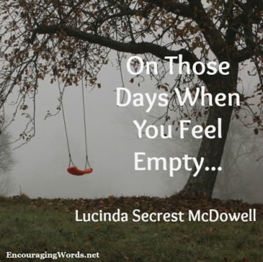 For those days when you feel empty lucinda secrest mcdowell have you ever experienced a dark night of the soul altavistaventures Image collections